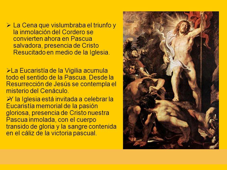La Cena que vislumbraba el triunfo y la inmolación del Cordero se convierten ahora en Pascua salvadora, presencia de Cristo Resucitado en medio de la