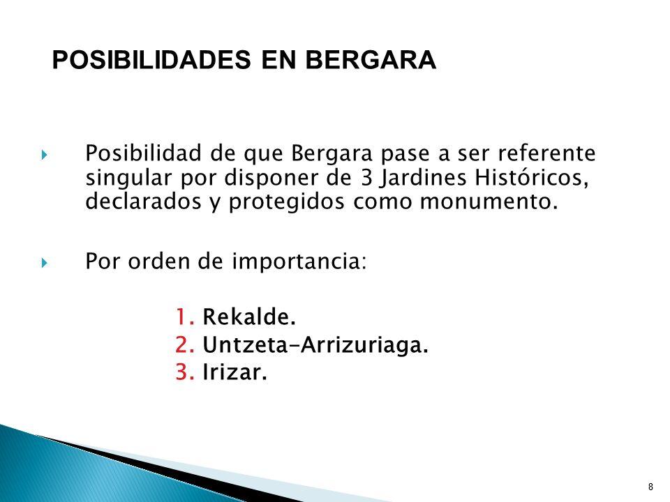 8 Posibilidad de que Bergara pase a ser referente singular por disponer de 3 Jardines Históricos, declarados y protegidos como monumento.