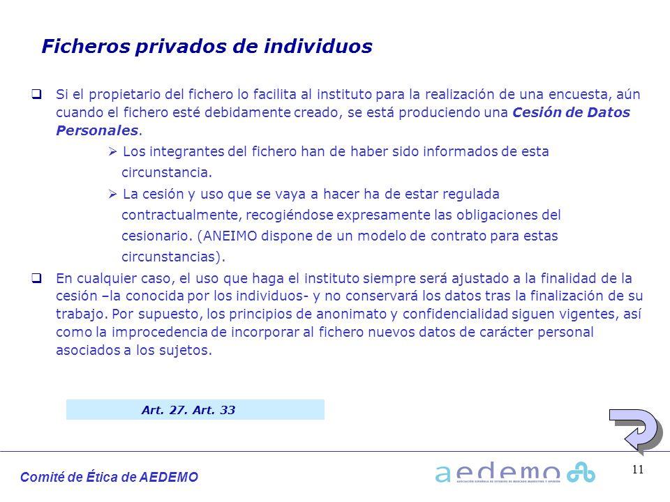 Comité de Ética de AEDEMO 11 Ficheros privados de individuos Si el propietario del fichero lo facilita al instituto para la realización de una encuest