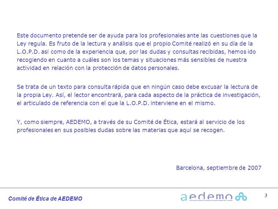 Comité de Ética de AEDEMO 3 Este documento pretende ser de ayuda para los profesionales ante las cuestiones que la Ley regula. Es fruto de la lectura