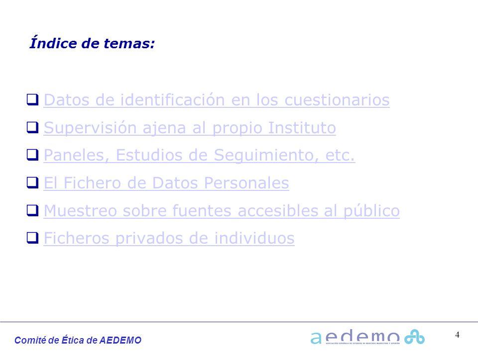 Comité de Ética de AEDEMO 4 Índice de temas: Datos de identificación en los cuestionarios Supervisión ajena al propio Instituto Paneles, Estudios de S