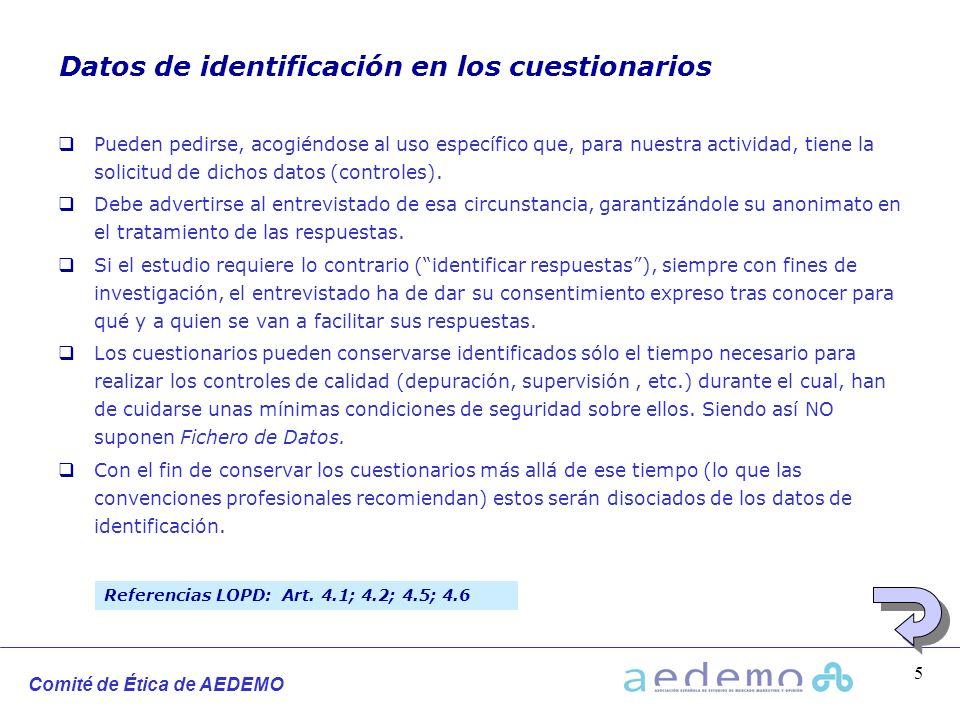 Comité de Ética de AEDEMO 5 Datos de identificación en los cuestionarios Pueden pedirse, acogiéndose al uso específico que, para nuestra actividad, ti