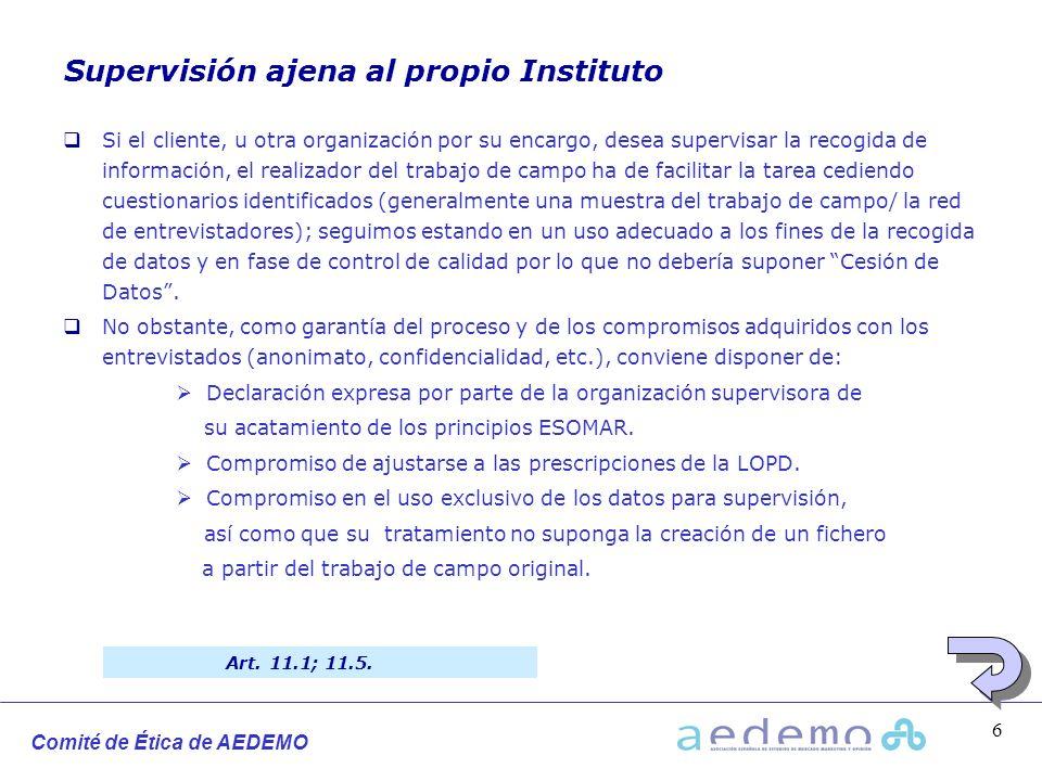 Comité de Ética de AEDEMO 6 Supervisión ajena al propio Instituto Si el cliente, u otra organización por su encargo, desea supervisar la recogida de i