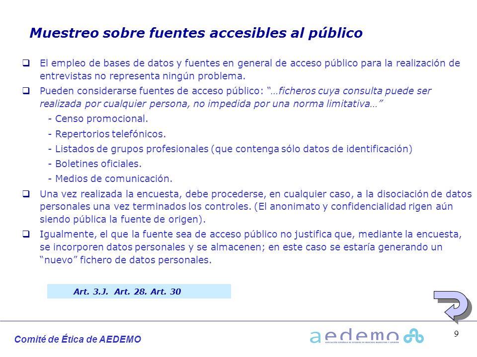 Comité de Ética de AEDEMO 9 Muestreo sobre fuentes accesibles al público El empleo de bases de datos y fuentes en general de acceso público para la re