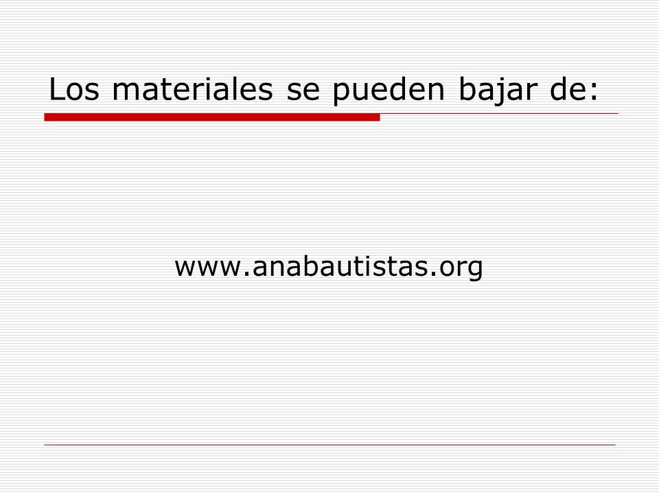 Los materiales se pueden bajar de: www.anabautistas.org
