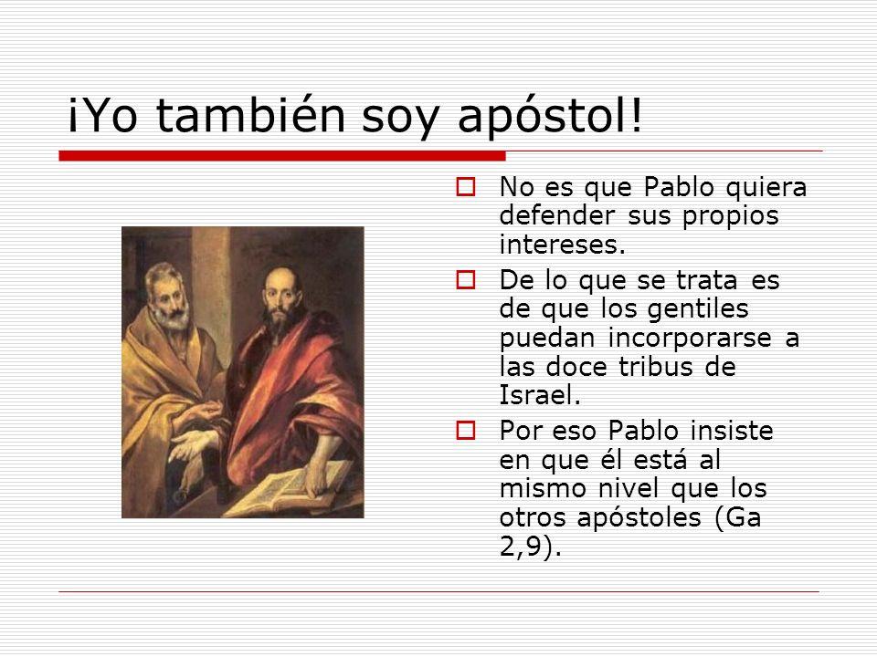 ¡Yo también soy apóstol! No es que Pablo quiera defender sus propios intereses. De lo que se trata es de que los gentiles puedan incorporarse a las do