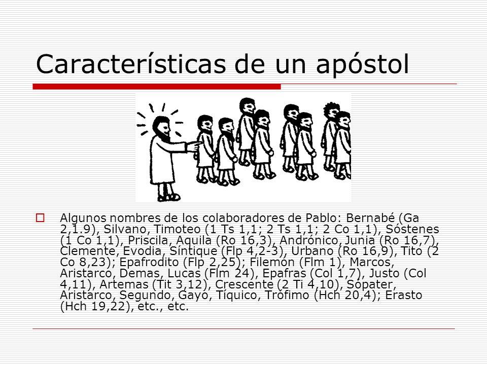 Características de un apóstol Algunos nombres de los colaboradores de Pablo: Bernabé (Ga 2,1.9), Silvano, Timoteo (1 Ts 1,1; 2 Ts 1,1; 2 Co 1,1), Sóst