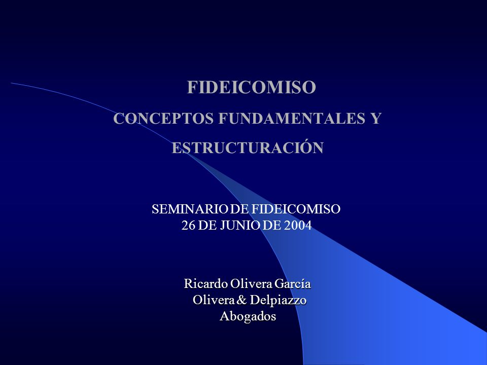 FIDEICOMISO CONCEPTOS FUNDAMENTALES Y ESTRUCTURACIÓN Ricardo Olivera García Olivera & Delpiazzo Olivera & DelpiazzoAbogados SEMINARIO DE FIDEICOMISO 2
