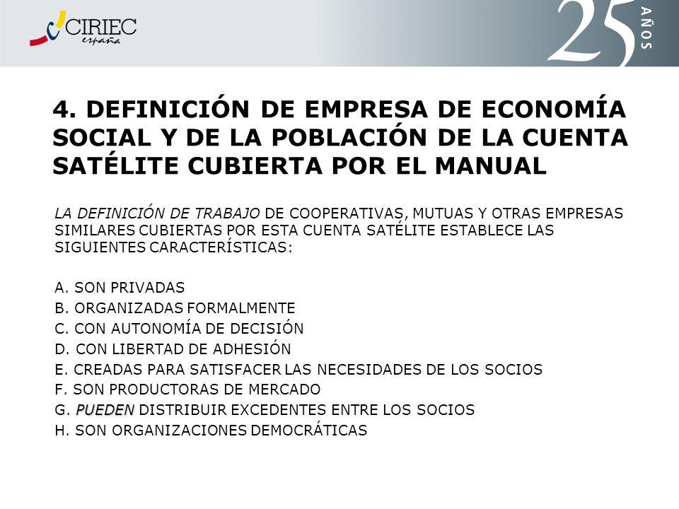 4. DEFINICIÓN DE EMPRESA DE ECONOMÍA SOCIAL Y DE LA POBLACIÓN DE LA CUENTA SATÉLITE CUBIERTA POR EL MANUAL LA DEFINICIÓN DE TRABAJO DE COOPERATIVAS, M