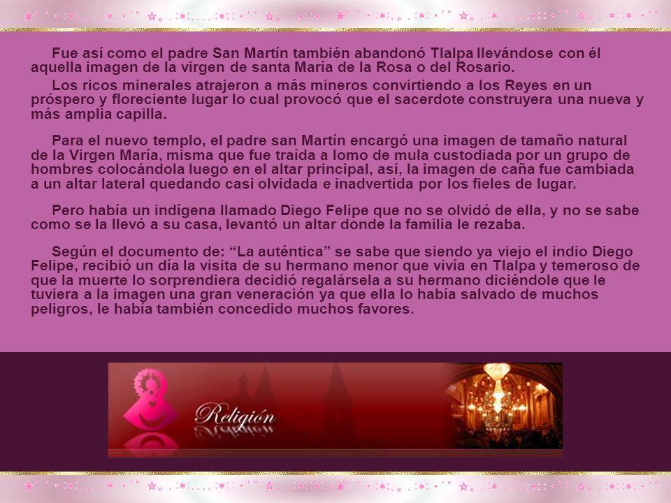 Fue así como el padre San Martín también abandonó Tlalpa llevándose con él aquella imagen de la virgen de santa María de la Rosa o del Rosario.