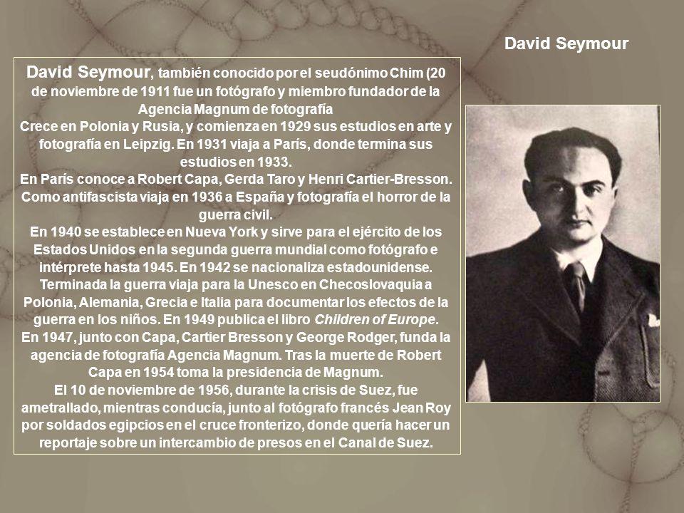 David Seymour, también conocido por el seudónimo Chim (20 de noviembre de 1911 fue un fotógrafo y miembro fundador de la Agencia Magnum de fotografía
