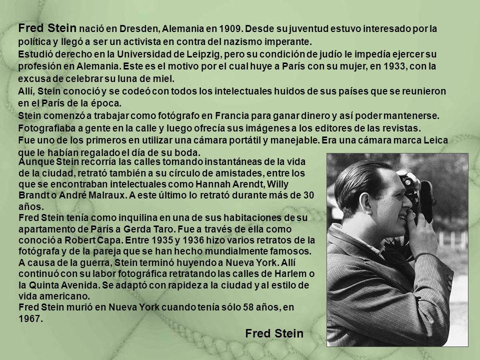 Fred Stein nació en Dresden, Alemania en 1909. Desde su juventud estuvo interesado por la política y llegó a ser un activista en contra del nazismo im