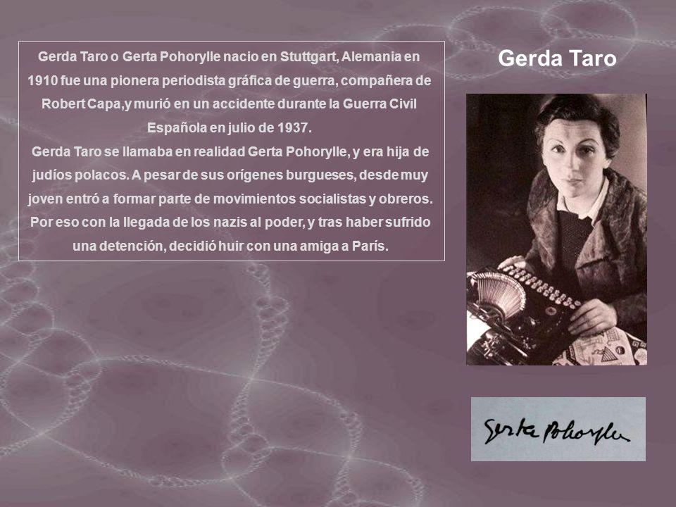 Gerda Taro o Gerta Pohorylle nacio en Stuttgart, Alemania en 1910 fue una pionera periodista gráfica de guerra, compañera de Robert Capa,y murió en un