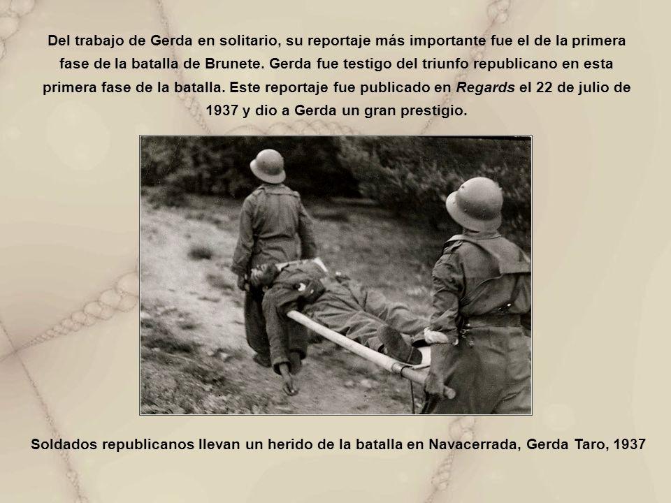 Del trabajo de Gerda en solitario, su reportaje más importante fue el de la primera fase de la batalla de Brunete. Gerda fue testigo del triunfo repub
