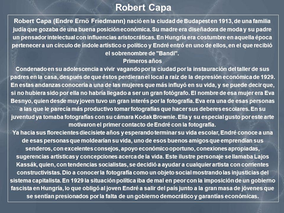 Robert Capa (Endre Ernö Friedmann) nació en la ciudad de Budapest en 1913, de una familia judía que gozaba de una buena posición económica. Su madre e