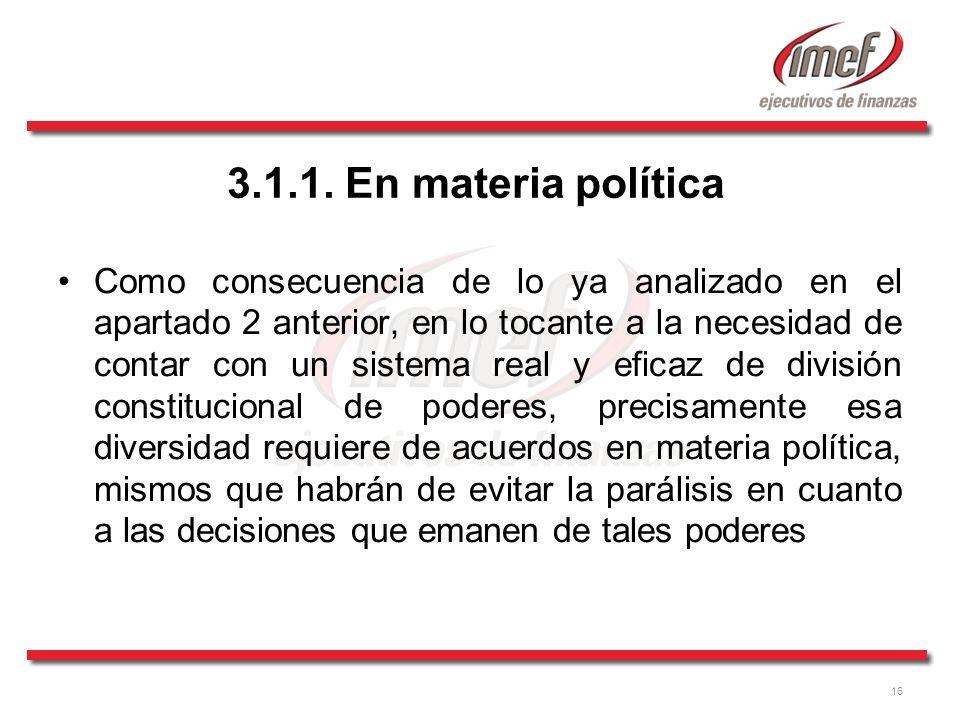 16 3.1.1. En materia política Como consecuencia de lo ya analizado en el apartado 2 anterior, en lo tocante a la necesidad de contar con un sistema re