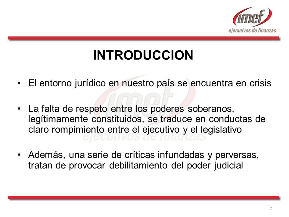 2 INTRODUCCION El entorno jurídico en nuestro país se encuentra en crisis La falta de respeto entre los poderes soberanos, legítimamente constituidos,