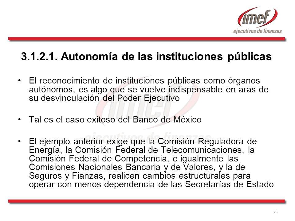 26 3.1.2.1. Autonomía de las instituciones públicas El reconocimiento de instituciones públicas como órganos autónomos, es algo que se vuelve indispen