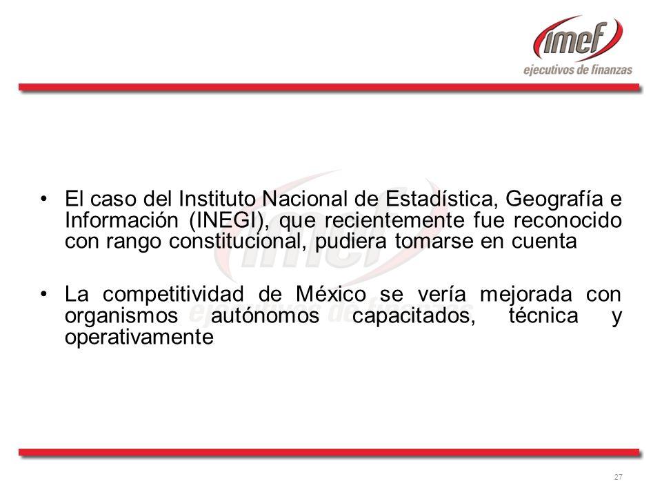27 El caso del Instituto Nacional de Estadística, Geografía e Información (INEGI), que recientemente fue reconocido con rango constitucional, pudiera