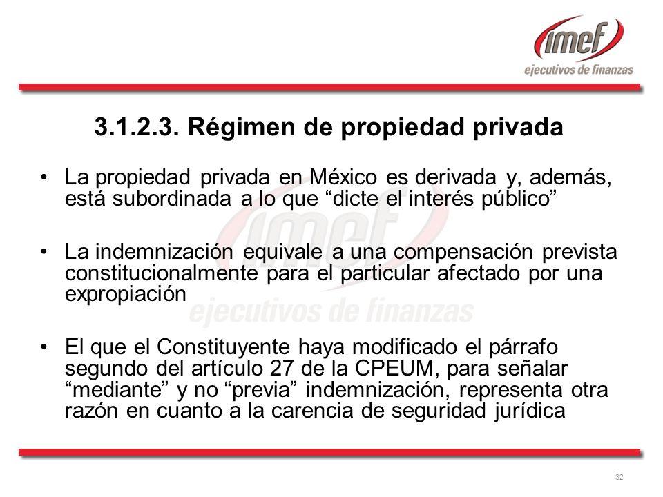 32 3.1.2.3. Régimen de propiedad privada La propiedad privada en México es derivada y, además, está subordinada a lo que dicte el interés público La i