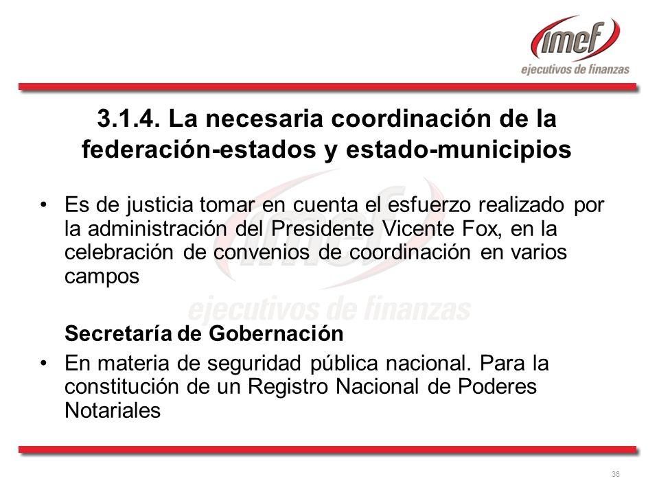 36 3.1.4. La necesaria coordinación de la federación-estados y estado-municipios Es de justicia tomar en cuenta el esfuerzo realizado por la administr