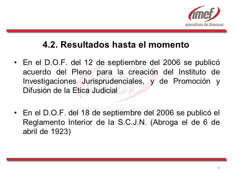 43 4.2. Resultados hasta el momento En el D.O.F. del 12 de septiembre del 2006 se publicó acuerdo del Pleno para la creación del Instituto de Investig