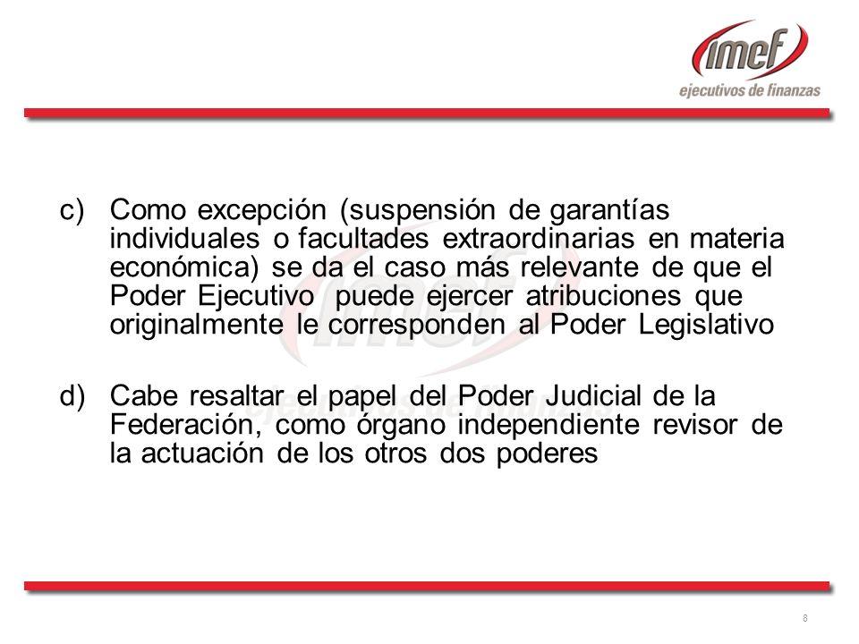 8 c)Como excepción (suspensión de garantías individuales o facultades extraordinarias en materia económica) se da el caso más relevante de que el Pode