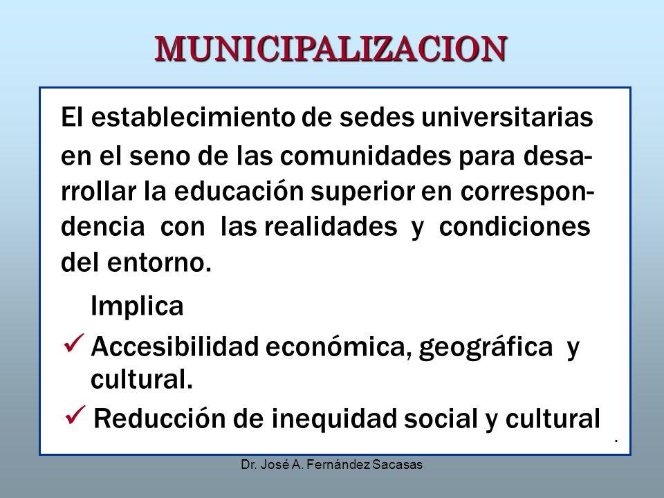 Dr. José A. Fernández Sacasas MUNICIPALIZACION El establecimiento de sedes universitarias en el seno de las comunidades para desa- rrollar la educació