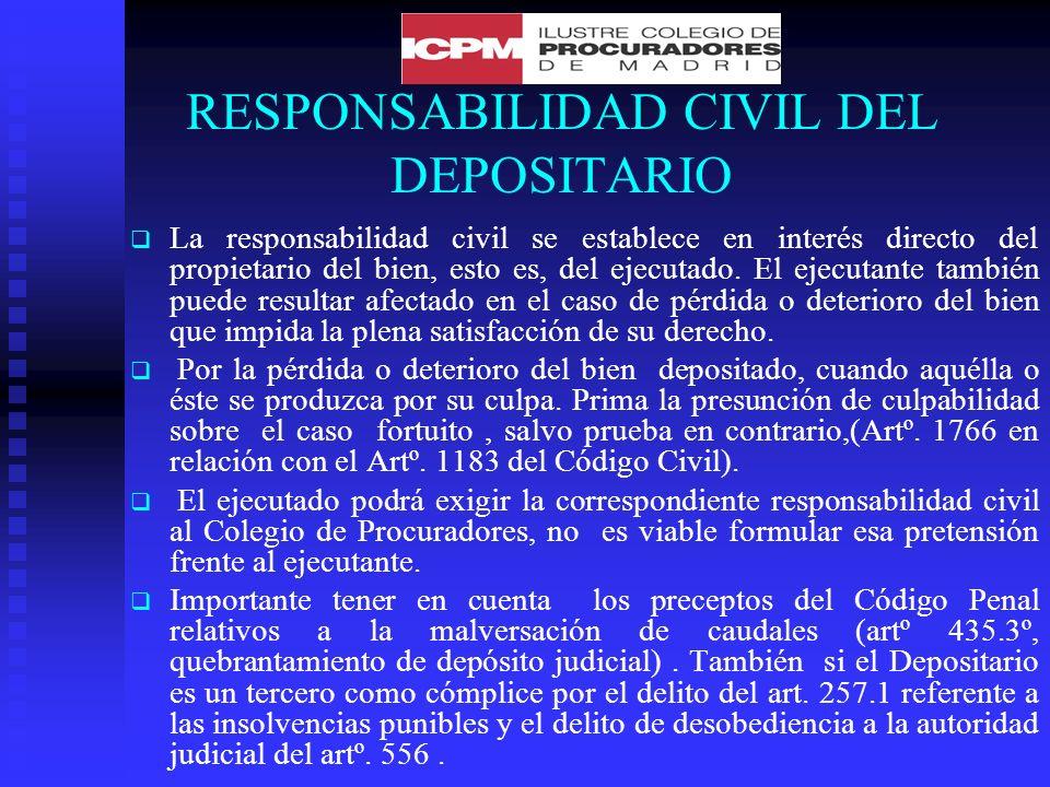 RESPONSABILIDAD CIVIL DEL DEPOSITARIO La responsabilidad civil se establece en interés directo del propietario del bien, esto es, del ejecutado.