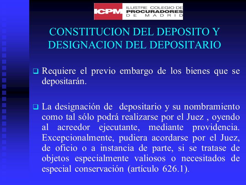 CONSTITUCION DEL DEPOSITO Y DESIGNACION DEL DEPOSITARIO Requiere el previo embargo de los bienes que se depositarán.