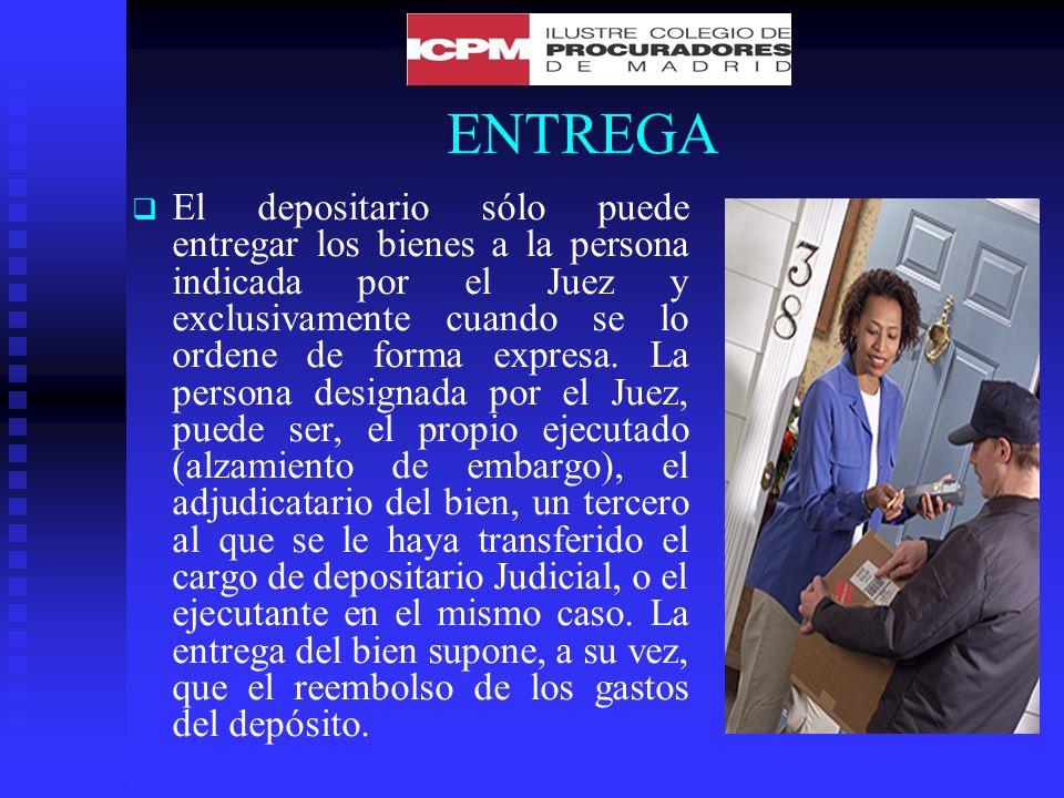 ENTREGA El depositario sólo puede entregar los bienes a la persona indicada por el Juez y exclusivamente cuando se lo ordene de forma expresa.