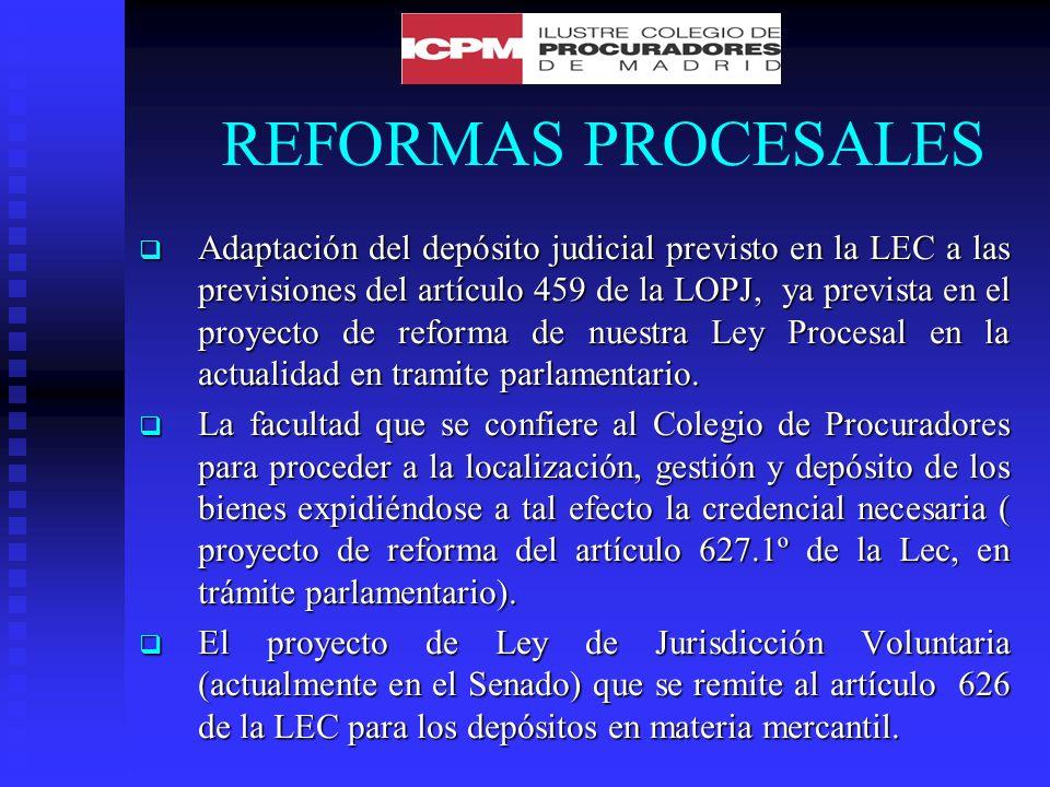 REFORMAS PROCESALES Adaptación del depósito judicial previsto en la LEC a las previsiones del artículo 459 de la LOPJ, ya prevista en el proyecto de reforma de nuestra Ley Procesal en la actualidad en tramite parlamentario.