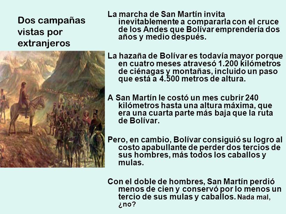 Dos campañas vistas por extranjeros La marcha de San Martín invita inevitablemente a compararla con el cruce de los Andes que Bolívar emprendería dos