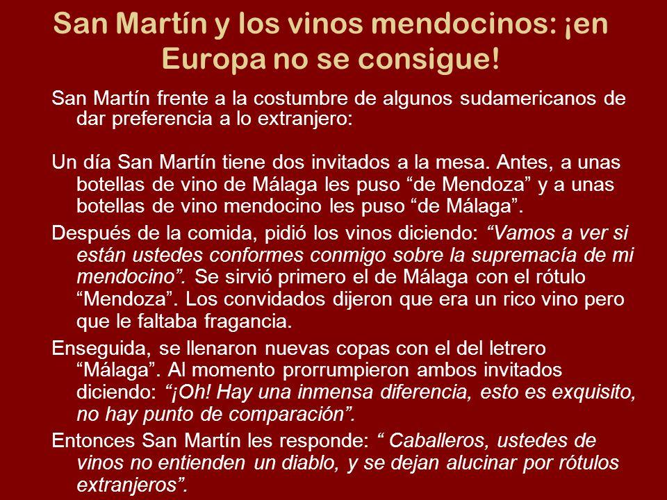 San Martín y los vinos mendocinos: ¡en Europa no se consigue! San Martín frente a la costumbre de algunos sudamericanos de dar preferencia a lo extran