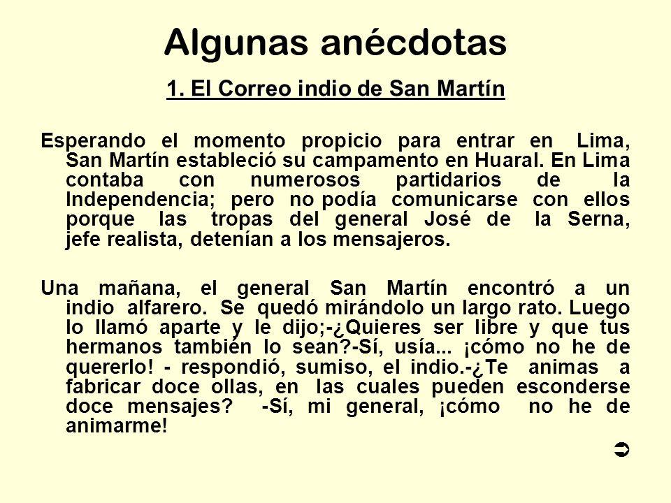 Algunas anécdotas 1. El Correo indio de San Martín Esperando el momento propicio para entrar en Lima, San Martín estableció su campamento en Huaral. E