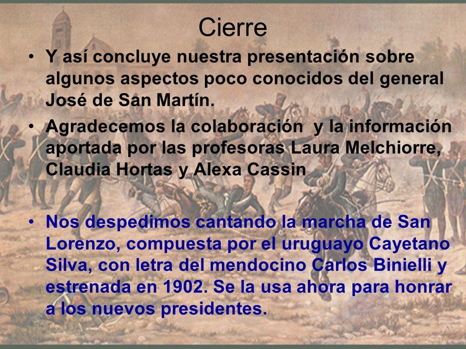 Cierre Y así concluye nuestra presentación sobre algunos aspectos poco conocidos del general José de San Martín. Agradecemos la colaboración y la info