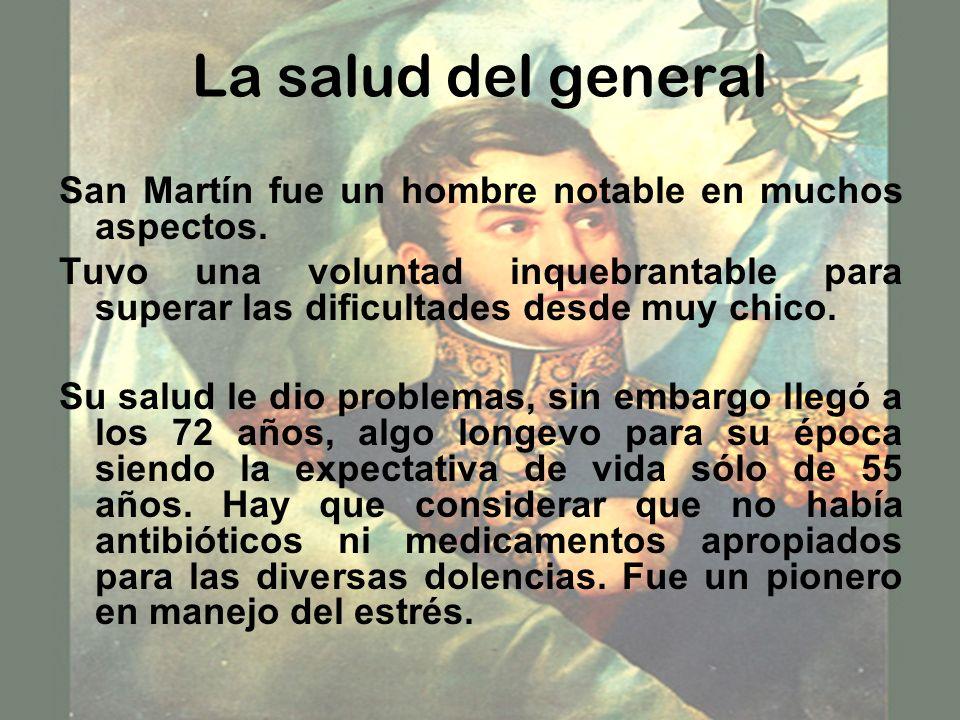 La salud del general San Martín fue un hombre notable en muchos aspectos. Tuvo una voluntad inquebrantable para superar las dificultades desde muy chi