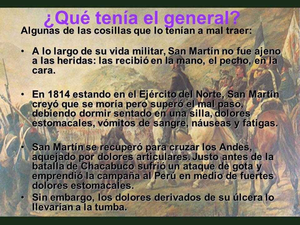 ¿Qué tenía el general? Algunas de las cosillas que lo tenían a mal traer: A lo largo de su vida militar, San Martín no fue ajeno a las heridas: las re