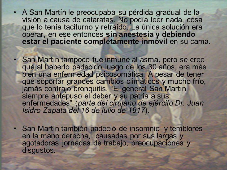 A San Martín le preocupaba su pérdida gradual de la visión a causa de cataratas. No podía leer nada, cosa que lo tenía taciturno y retraído. La única