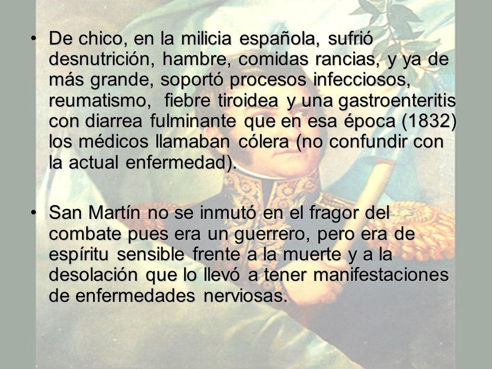 De chico, en la milicia española, sufrió desnutrición, hambre, comidas rancias, y ya de más grande, soportó procesos infecciosos, reumatismo, fiebre t