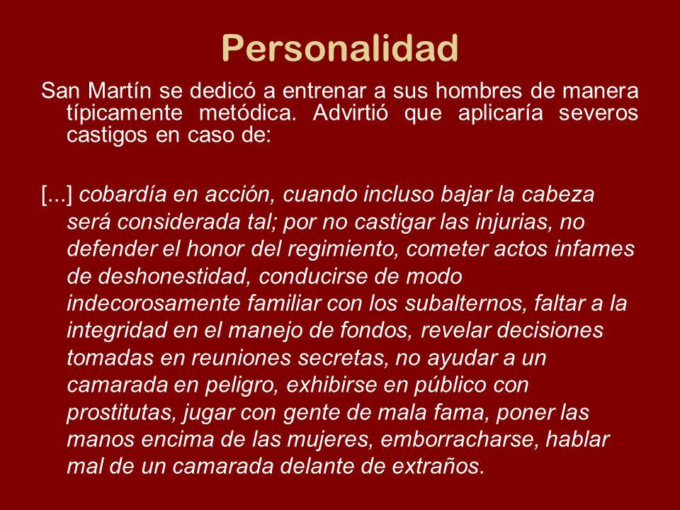 Personalidad San Martín se dedicó a entrenar a sus hombres de manera típicamente metódica. Advirtió que aplicaría severos castigos en caso de: [...] c