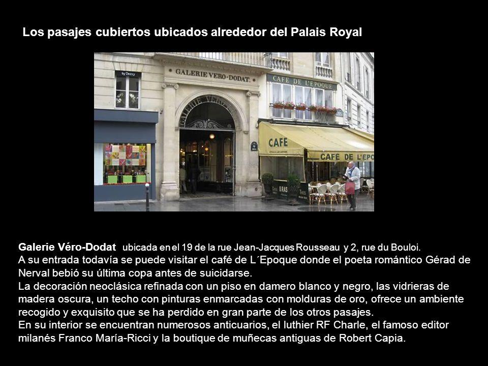 Los pasajes cubiertos ubicados alrededor del Palais Royal Galerie Véro-Dodat ubicada en el 19 de la rue Jean-Jacques Rousseau y 2, rue du Bouloi.