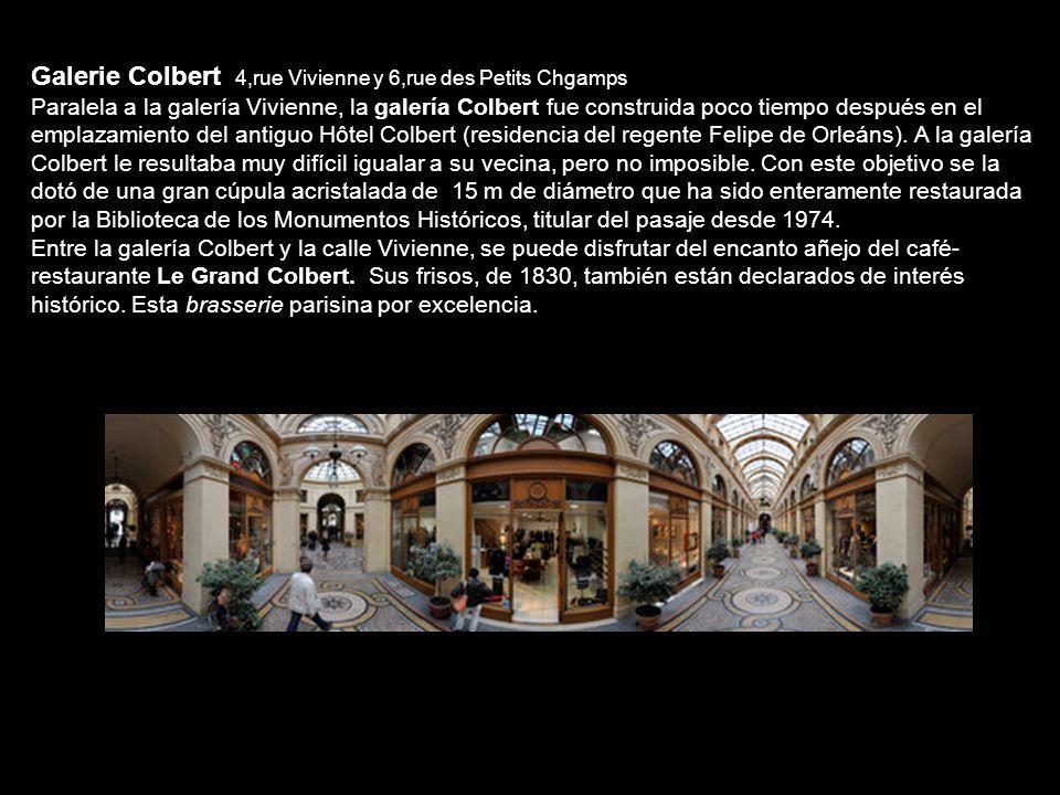 Galerie Colbert 4,rue Vivienne y 6,rue des Petits Chgamps Paralela a la galería Vivienne, la galería Colbert fue construida poco tiempo después en el emplazamiento del antiguo Hôtel Colbert (residencia del regente Felipe de Orleáns).