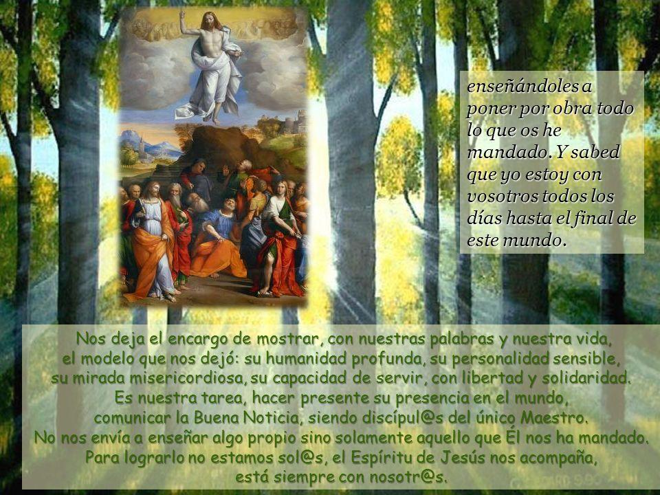 Jesús se acercó y se dirigió a ellos con estas palabras: -Dios me ha dado autoridad plena sobre cielo y tierra. Poneos, pues, en camino, haced discípu