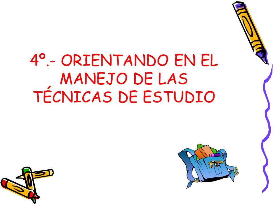 4º.- ORIENTANDO EN EL MANEJO DE LAS TÉCNICAS DE ESTUDIO