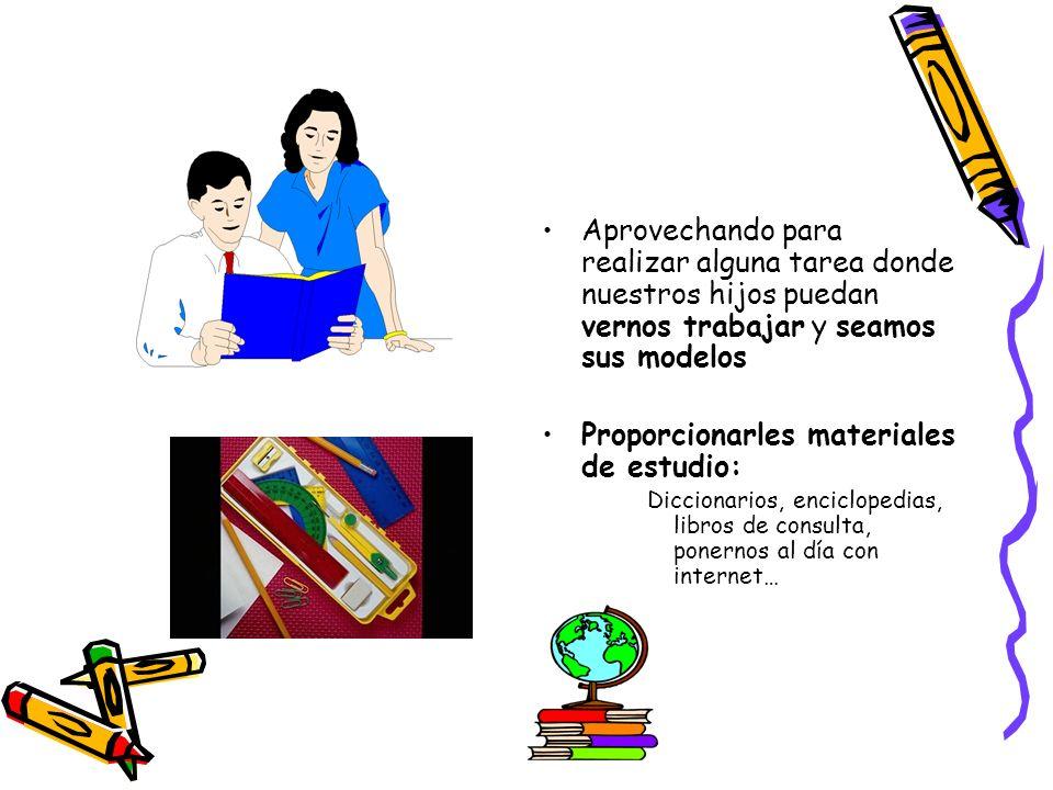 Aprovechando para realizar alguna tarea donde nuestros hijos puedan vernos trabajar y seamos sus modelos Proporcionarles materiales de estudio: Diccio