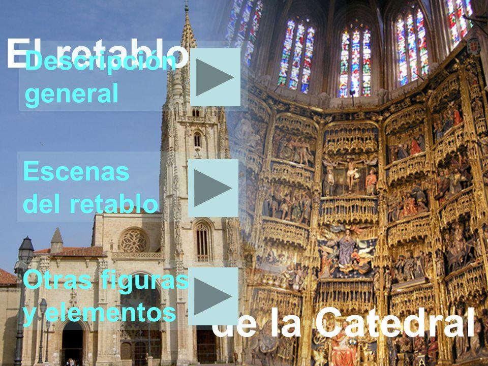 El retablo de la Catedral Descripción general Escenas del retablo Otras figuras y elementos