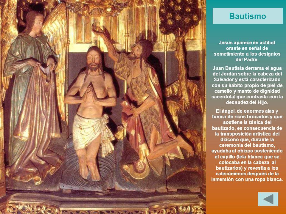 Bautismo Jesús aparece en actitud orante en señal de sometimiento a los designios del Padre. Juan Bautista derrama el agua del Jordán sobre la cabeza