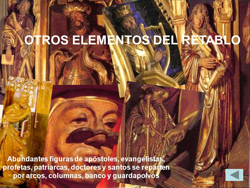 OTROS ELEMENTOS DEL RETABLO Abundantes figuras de apóstoles, evangelistas, profetas, patriarcas, doctores y santos se reparten por arcos, columnas, ba