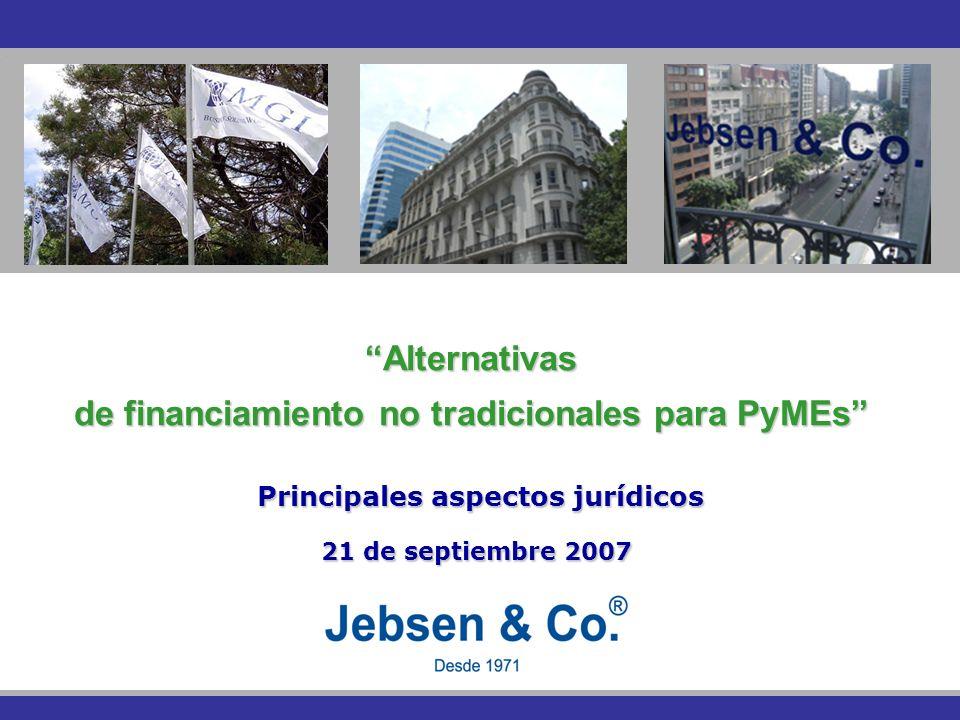 Alternativas de financiamiento no tradicionales para PyMEs Principales aspectos jurídicos Principales aspectos jurídicos 21 de septiembre 2007 21 de septiembre 2007